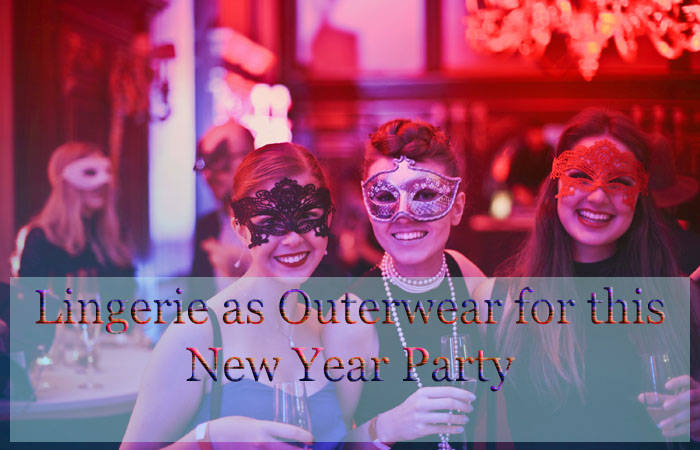 Style your Lingerie as Outerwear for this New Year Party