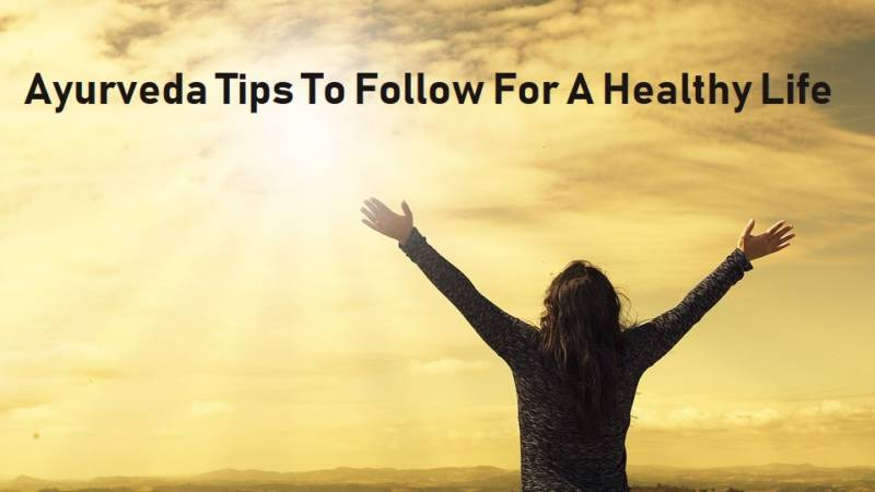 Ayurveda Tips To Follow For A Healthy Life