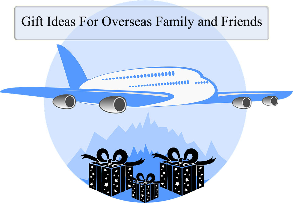 Best 25 Gift Ideas For Overseas Family and Friends