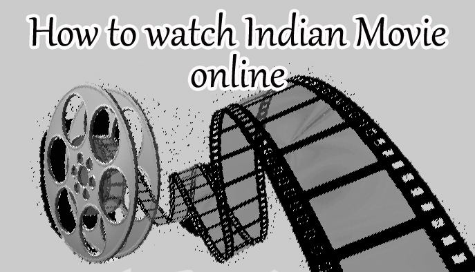 How To Watch Indian Movie Online