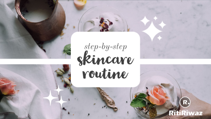 Step-By-Step Skincare Routine For Healthier Looking & Feeling Skin