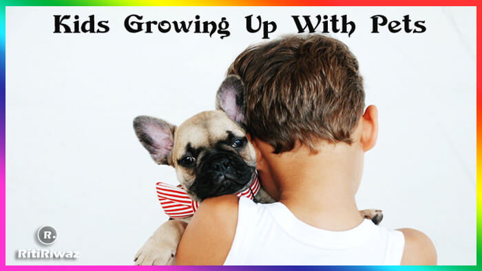 Advantage Of Kids Growing Up With Pets