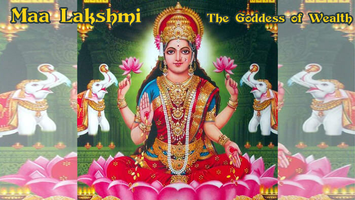 Maa Lakshmi – The Goddess of Wealth
