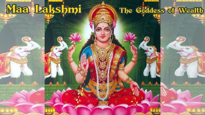 Maa Lakshmi – The Goddess of Wealth