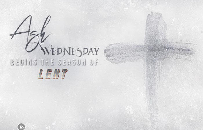 Ash Wednesday – The Season Of Lent Begins