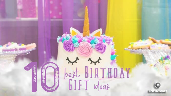 10 Best Birthday Gifts Ideas You Can Give