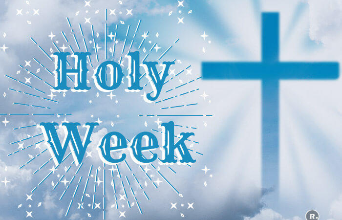 Holy Week (Palm Sunday – Holy Saturday)