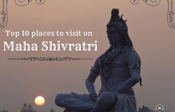 Top 10 places to visit on Maha Shivratri