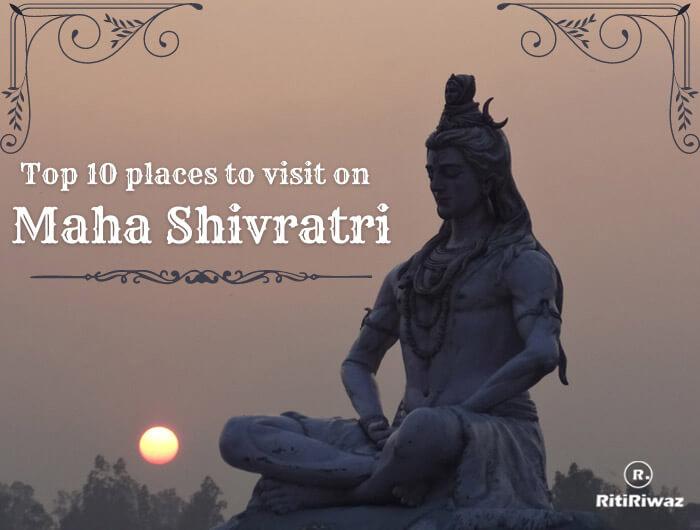 Top 10 places to visit on Maha Shivratri