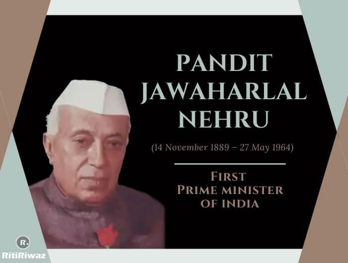 Pandit Jawaharlal Nehru (14 November 1889 – 27 May 1964)